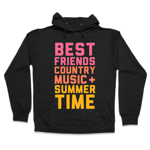 Best Friends, Country Music, Summer Time Hooded Sweatshirt