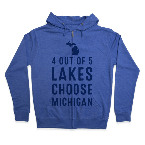 4 Out of 5 Lakes Choose Michigan Zip Hoodie