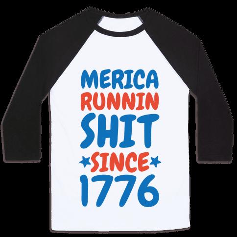 Merica: Runnin Shit Since 1776 (Patriotic Baseball Tee) Baseball Tee