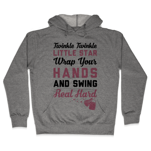 Twinkle Twinkle Little Star Wrap Your Hands And Swing Real Hard Hooded Sweatshirt