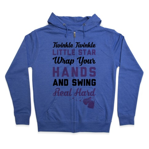 Twinkle Twinkle Little Star Wrap Your Hands And Swing Real Hard Zip Hoodie