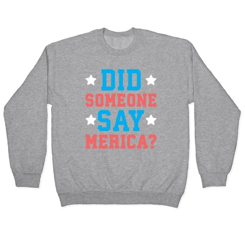 Did Someone Say Merica? Pullover