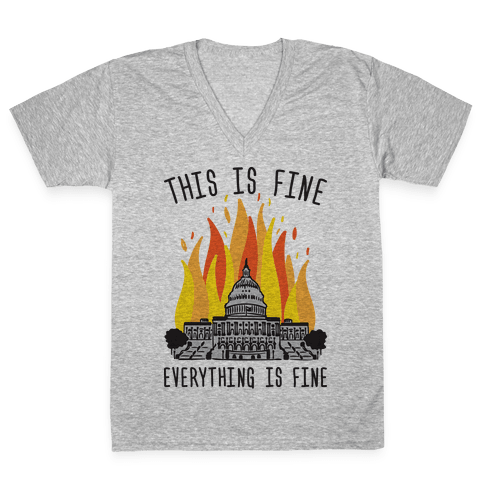 This Is Fine Everything Is Fine U.S. Capitol V-Neck Tee Shirt