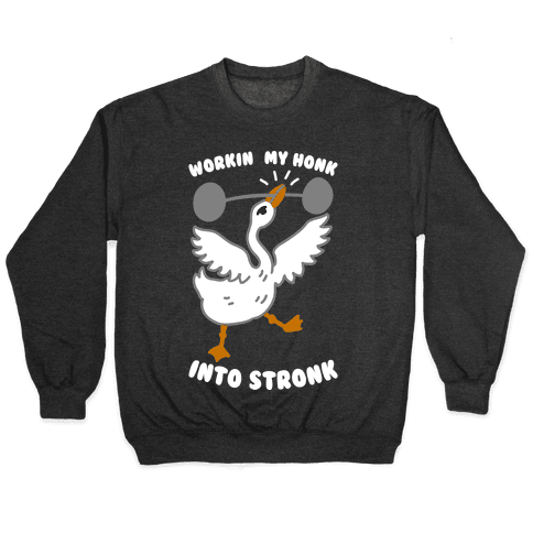 Workin My Honk into Stronk Pullover