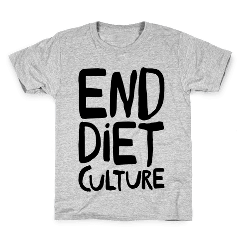 End Diet Culture Kids T-Shirt
