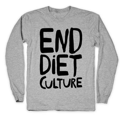 End Diet Culture Long Sleeve T-Shirt