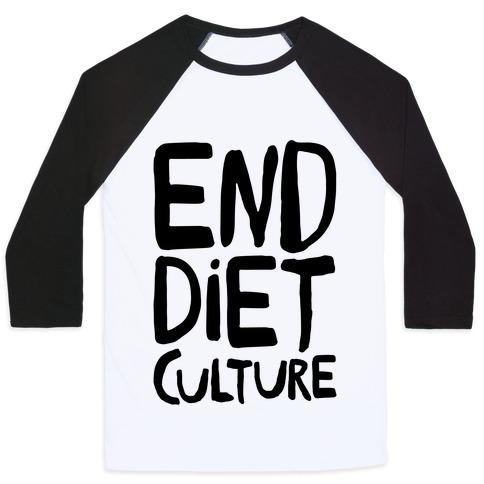 End Diet Culture Baseball Tee