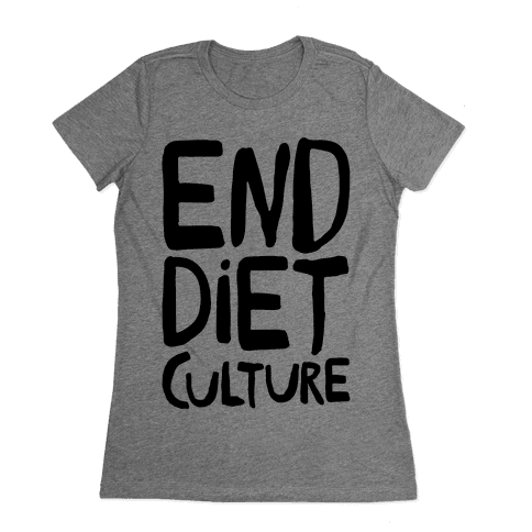 End Diet Culture Womens T-Shirt