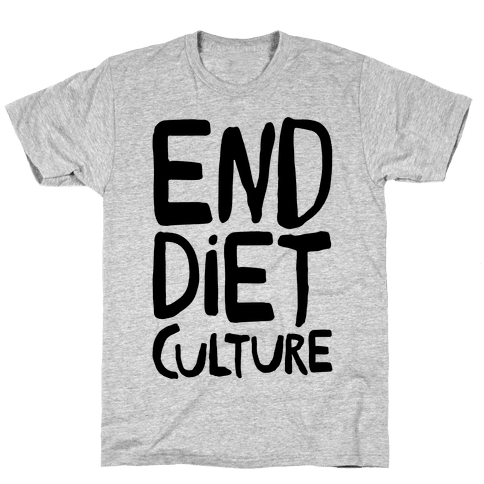 End Diet Culture Mens/Unisex T-Shirt