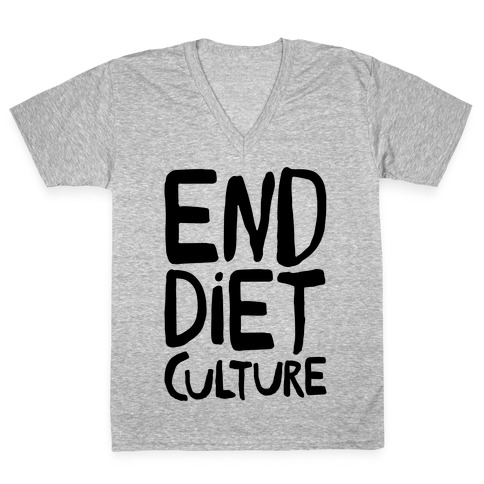 End Diet Culture V-Neck Tee Shirt