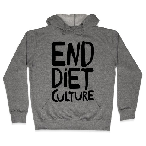 End Diet Culture Hooded Sweatshirt