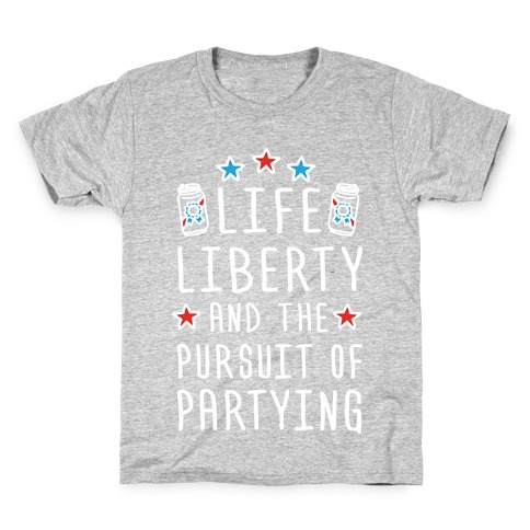 Life Liberty And The Pursuit Of Partying Kids T-Shirt