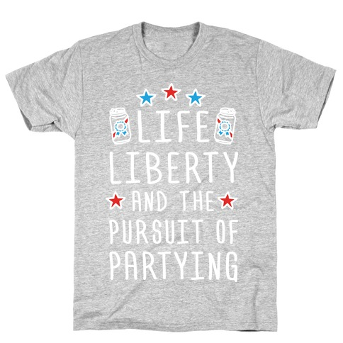 Life Liberty And The Pursuit Of Partying T-Shirt