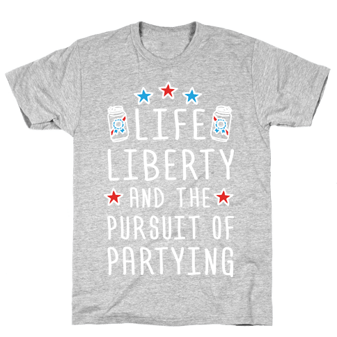 Life Liberty And The Pursuit Of Partying Mens T-Shirt