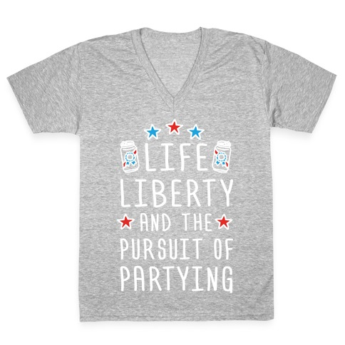 Life Liberty And The Pursuit Of Partying V-Neck Tee Shirt