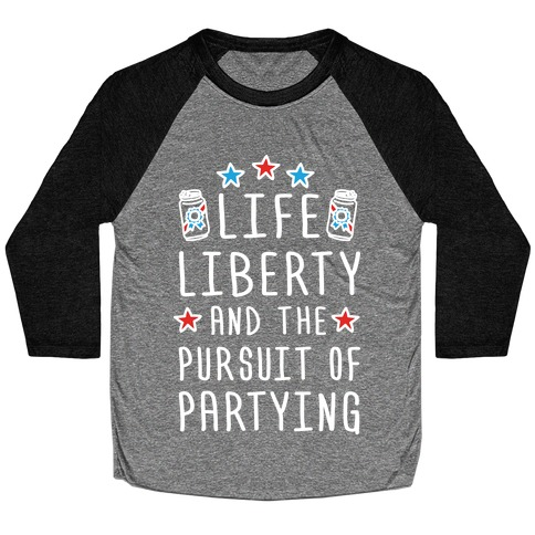 Life Liberty And The Pursuit Of Partying Baseball Tee