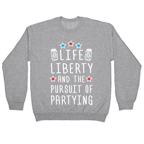 Life Liberty And The Pursuit Of Partying Pullover