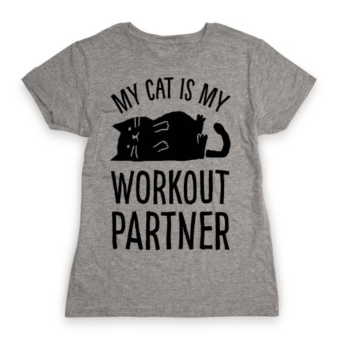 My Cat Is My Workout Partner Womens T-Shirt