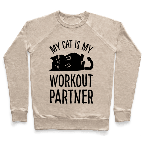 My Cat Is My Workout Partner Pullover
