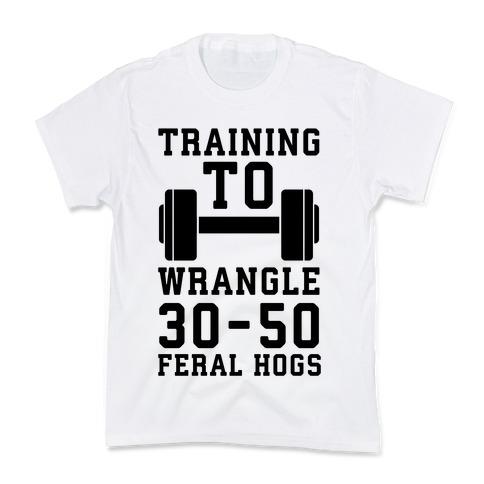 Training to Wrestle 30-50 Feral Hogs Kids T-Shirt