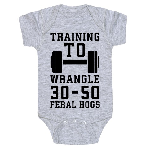 Training to Wrestle 30-50 Feral Hogs Baby Onesy