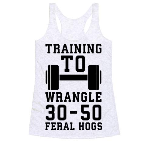 Training to Wrestle 30-50 Feral Hogs Racerback Tank Top