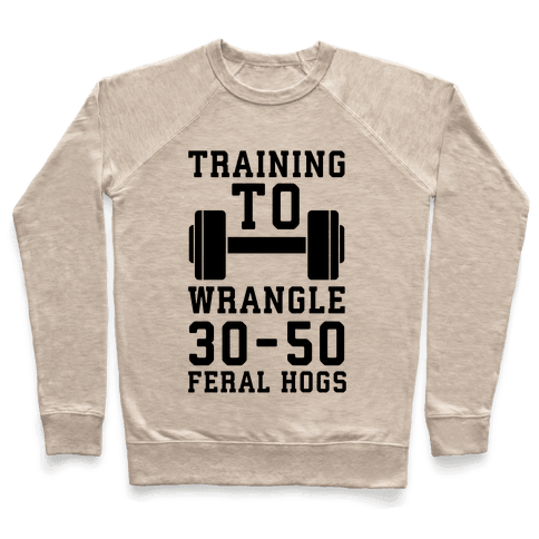 Training to Wrestle 30-50 Feral Hogs Pullover