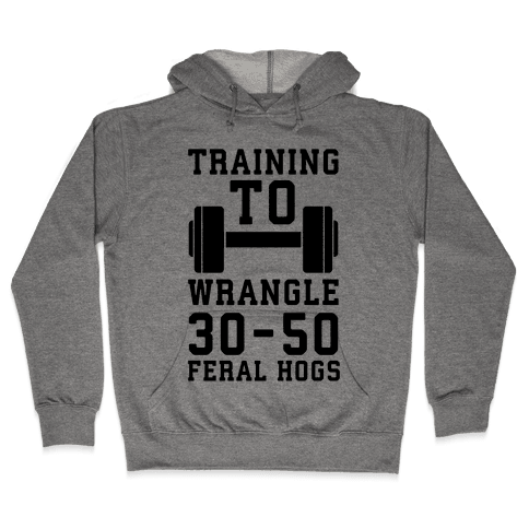 Training to Wrestle 30-50 Feral Hogs Hooded Sweatshirt