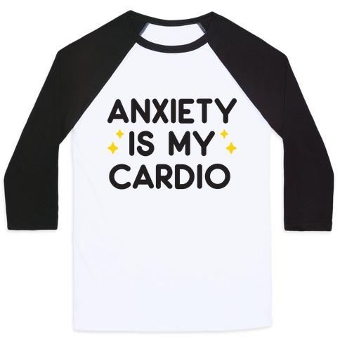 Anxiety Is My Cardio Baseball Tee