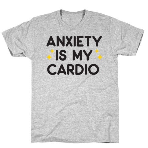 Anxiety Is My Cardio T-Shirt