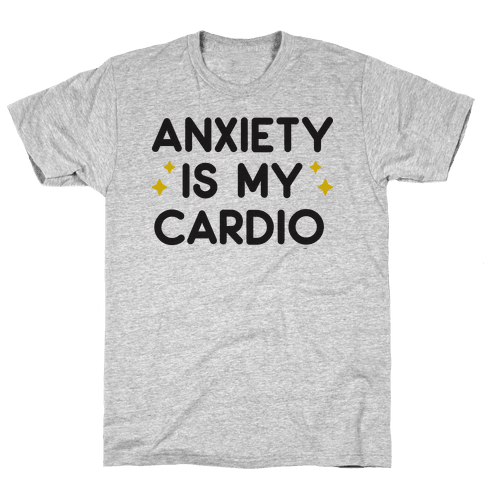Anxiety Is My Cardio Mens/Unisex T-Shirt