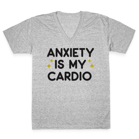 Anxiety Is My Cardio V-Neck Tee Shirt