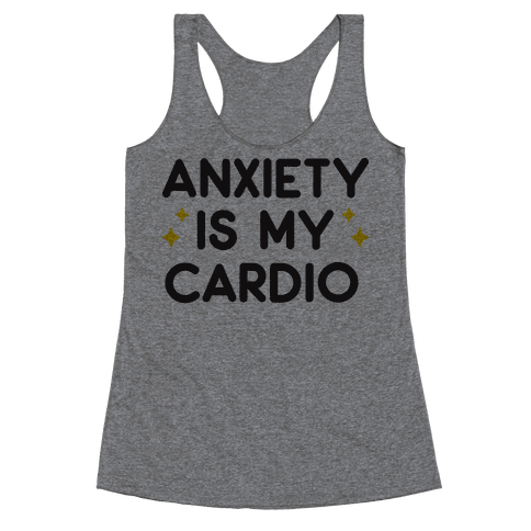 Anxiety Is My Cardio Racerback Tank Top