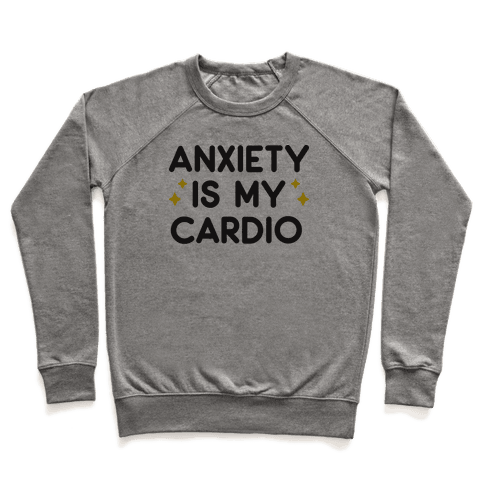 Anxiety Is My Cardio Pullover
