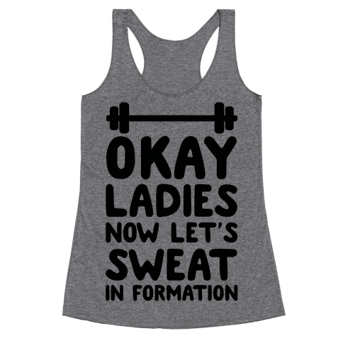 Okay Ladies Now Let's Sweat In Formation Racerback Tank Top