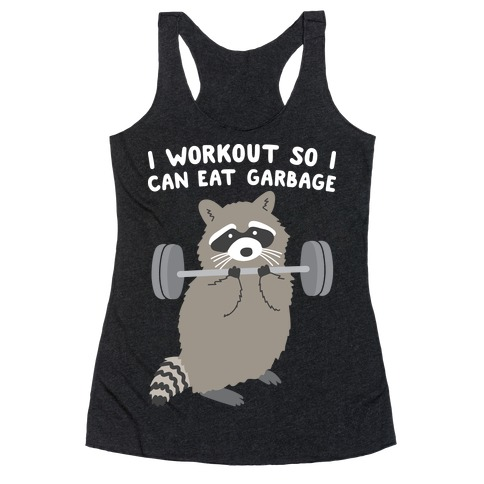 I Workout So I Can Eat Garbage Racerback Tank Top