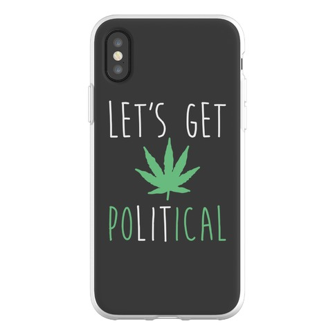 Let's Get PoLITical Weed Phone Flexi-Case