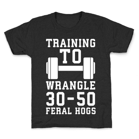 Training to Wrestle 30-50 Feral Hogs Kids T-Shirt