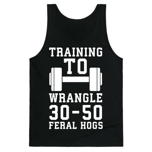 Training to Wrestle 30-50 Feral Hogs Tank Top