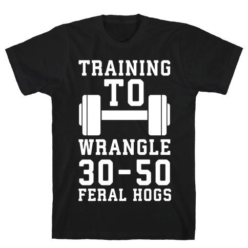 Training to Wrestle 30-50 Feral Hogs Mens/Unisex T-Shirt