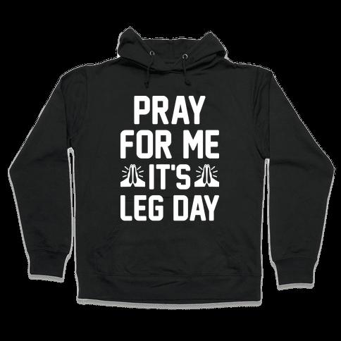 Pray For Me, It's Leg Day Hooded Sweatshirt
