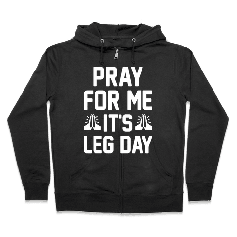 Pray For Me, It's Leg Day Zip Hoodie
