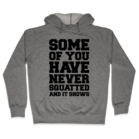 Some Of You Have Never Squatted and It Shows Hooded Sweatshirt