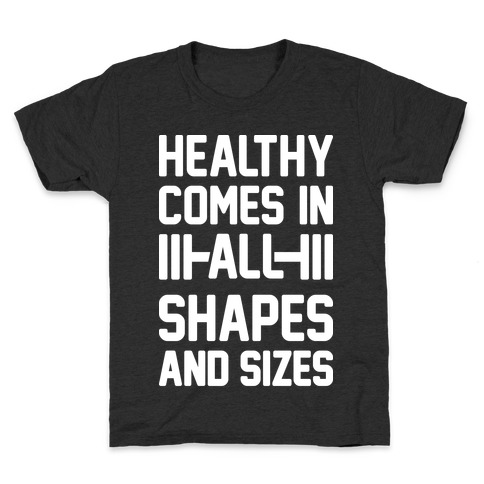 Healthy Comes In All Shapes And Sizes Kids T-Shirt