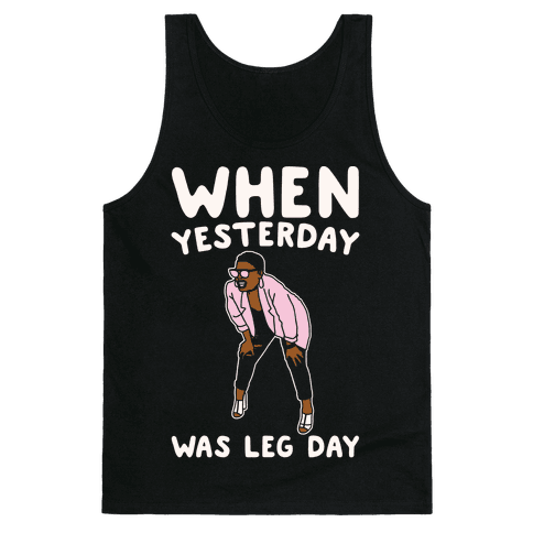 When Yesterday Was Leg Day White Print Tank Top