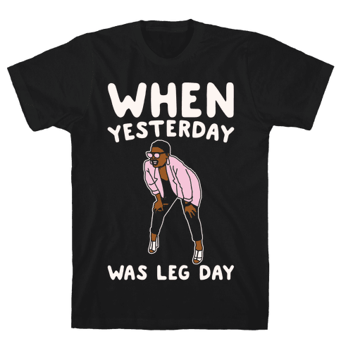 When Yesterday Was Leg Day White Print Mens T-Shirt