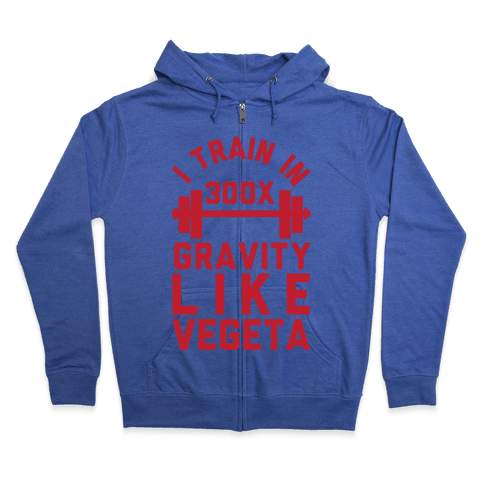 I Train In 300x Gravity Like Vegeta Zip Hoodie