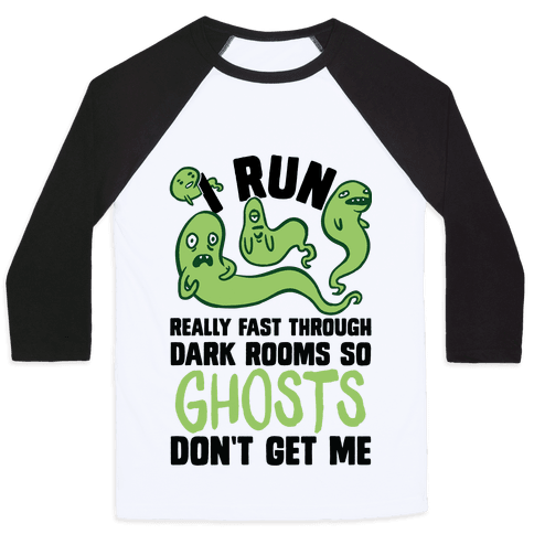 I Run Really Fast Through Dark Rooms So Ghosts Don't Get Me Baseball Tee