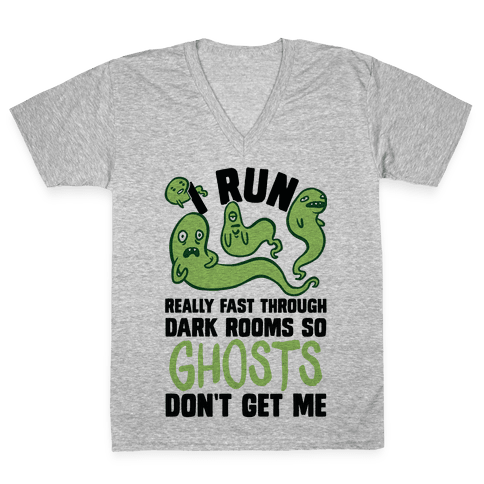 I Run Really Fast Through Dark Rooms So Ghosts Don't Get Me V-Neck Tee Shirt