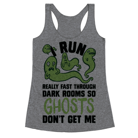 I Run Really Fast Through Dark Rooms So Ghosts Don't Get Me Racerback Tank Top